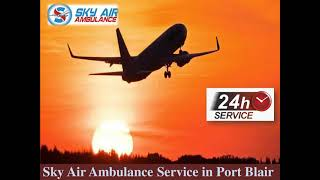 Get Air Ambulance service from Port Blair Equipped with Modern Facilities