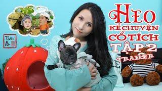 Trailer HEO KỂ CHUYỆN CỔ TÍCH Tập 2 | Piggy Tells Comedy Story Eps.2  | Thiên An