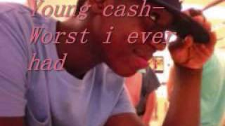 Young Cash- Worst I Ever had