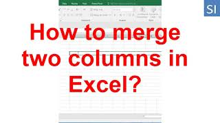 How to merge two columns in excel?
