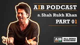 AIB Podcast  Feat Shah Rukh Khan Part 01