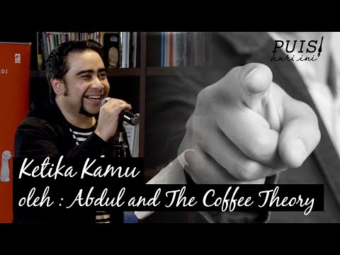 ABDUL AND THE COFFEE THEORY: Ketika Kamu | Puisi Hari Ini