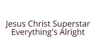 Everything's Alright - Jesus Christ Superstar- Andrew Lloyd Webber