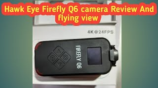 Hawk Eye Firefly Q6 fpv camera Review And Drone flying camera view