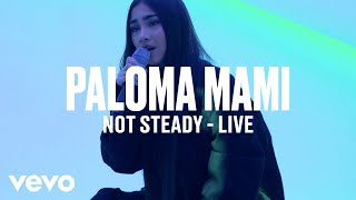 "Paloma Mami - ""Not Steady"" (Live) 