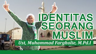 preview picture of video 'IDENTITAS SEORANG MUSLIM | Ust, Muhammad Fargholie, M.Pd.I ( Ji'ronah - Mekkah )'