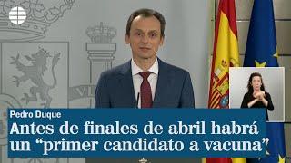 Pedro Duque cree que antes de finales de abril habrá un ?primer candidato a vacuna?