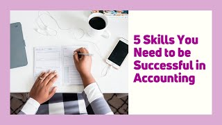 Five Basic Skills You Need to be an Accountant