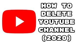 How to Delete Youtube Channel (2020)