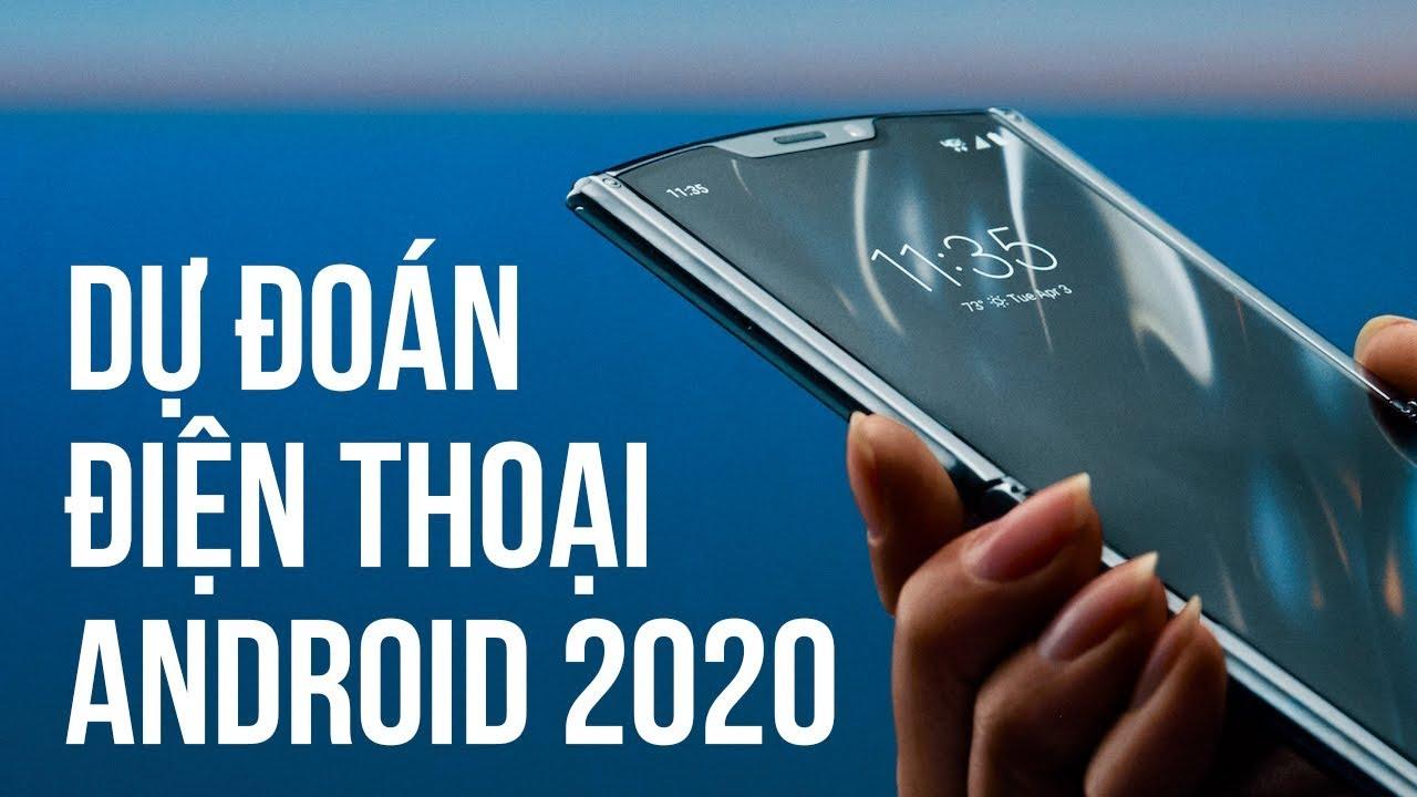 5 dự đoán về điện thoại Android 2020