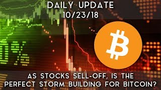 Daily Update (10/23/18) | As stocks sell-off, is the perfect storm building for bitcoin?