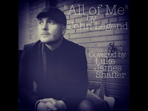 """All of Me"" by John Legend (Luke James Shaffer cover)"
