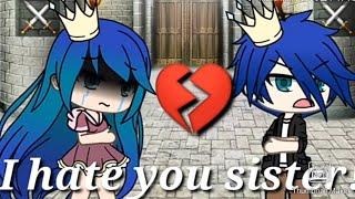 I hate you sister! ~ Sad gacha life mini movie