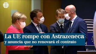 La UE no renovará su contrato con AstraZeneca a partir de junio