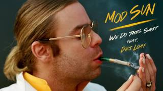 Mod Sun - We Do This Shit (feat. DeJ Loaf) (Official Audio)