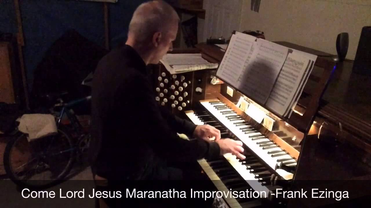 Come, Lord Jesus, Maranatha! – Improvisation