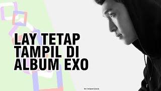 EXO Comeback, Lay Tetap Tampil di Album EXO