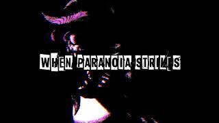 [Original Music] when paranoia strikes