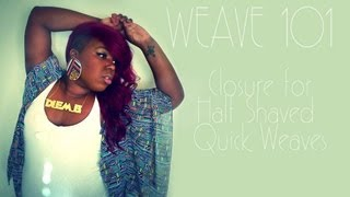 Weave 101: Closure For Half Shaved Hair (Quick Weave)