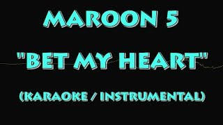 MAROON 5 - BET MY HEART (KARAOKE / INSTRUMENTAL VERSION)