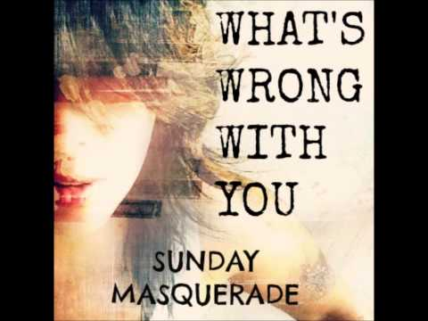 Sunday Masquerade - What's Wrong With You  - NEW !