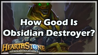 [Hearthstone] How Good Is Obsidian Destroyer?