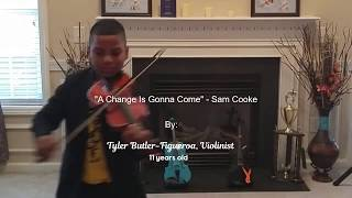 A Change Is Gonna Come - Violin Cover - Tyler Butler-Figueroa 11 years old!