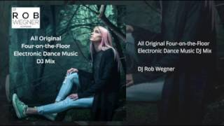 All Original Four on the Floor Electronic Dance Music DJ Mix (DJ Rob Wegner)