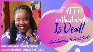 📚🙌🏾❤️Sunday School Lesson: Faith Without Works Is Dead   August 16, 2020