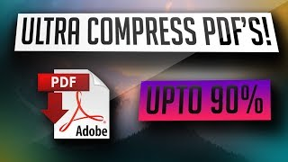 How To Compress PDF Files! [Upto 90%]