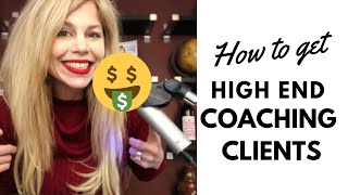 How to Get High End Coaching Clients