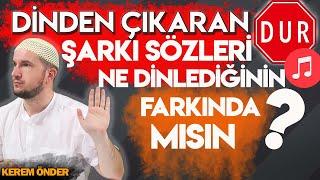 Dinden çıkaran şarkı Sözleri! Ne Dinlediğinin Farkında Mısın? / Kerem Önder
