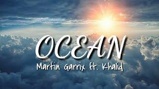 Martin Garrix Ft. Khalid   Ocean (lyrics Video)