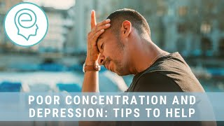 Poor Concentration and Depression: Tips to Help