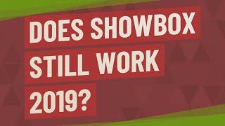 Does Showbox Still Work 2019?