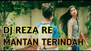 DJ REZA RE TERBARU MANTAN TERINDAH SANGAT MENYENTUH...