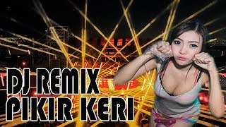 DJ PIKIR KERI  - REMIX VERSION NON STOP
