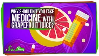 SciShow - Why Shouldn't You Take Medicine With Grapefruit Juice?