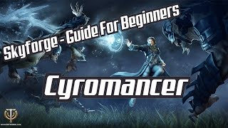 Skyforge - Tips and Trick to Playing Cyromancer: A Guide For Beginners
