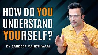 How do YOU understand YOURSELF? By Sandeep Maheshwari