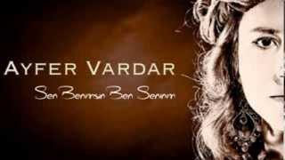 Ayfer Vardar / Sen Benimsin Ben Seninim  (2014)