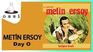Metin Ersoy / Day O