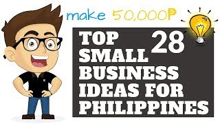 Top 28 Small Business Ideas for Philippines In 2018 - Make 50,000₱ Per Month