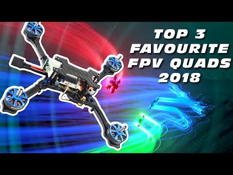 My TOP-3 FPV Quads for 2018 :)