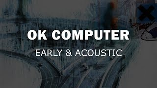 Radiohead   OK Computer   Early & Acoustic