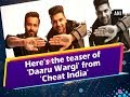Here's the teaser of 'Daaru Wargi' from 'Cheat India'