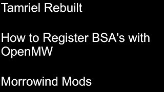 How to Register BSA's with OpenMW Tamriel Rebuilt - Tamriel Data