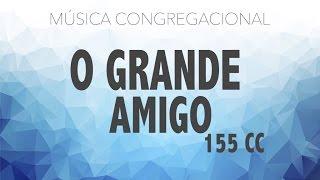 (Cifra) O Grande Amigo 155 - Cantor Cristão