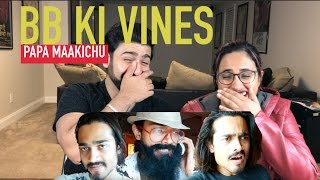 BB KI VINES  PAPA MAAKICHU  REACTION  BB  By RajDeep