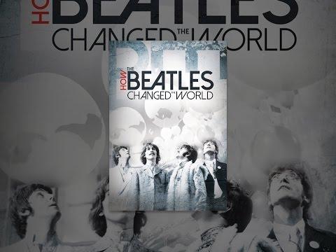 How the Beatles Changed the World ( Beatles Dünyayı Nasıl Değiştirdi? )
